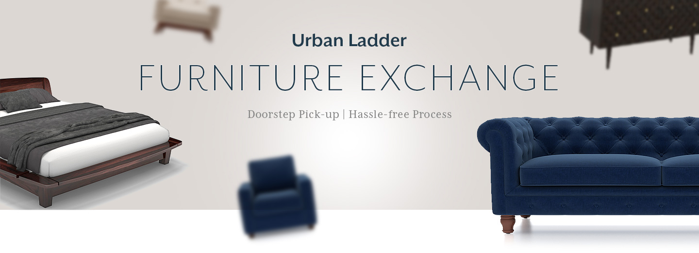 Exchange your old furniture urban ladder urban ladder for Furniture exchange
